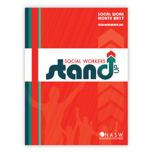 "Poster for 2017 Social Work Month : Name in Red background at top with white band in middle with the motto, ""Social Workers Stand Up"" in White space - the ""d"" in ""Stand"" has an arrow pointing up as the long side of the ""d."" Ath the bottom is the logo for NASW, the national association of social workers"