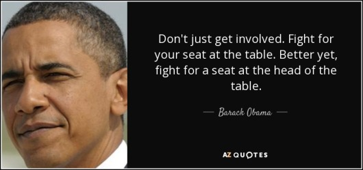 "Picture of U.S. President Barack Obama on left, with this quote on the right: ""Don't just get involved. Figth for your seat at the table. Better yet, fight for a seat at the head of the table."""