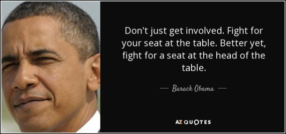 """Picture of U.S. President Barack Obama on left, with this quote on the right: """"Don't just get involved. Figth for your seat at the table. Better yet, fight for a seat at the head of the table."""""""